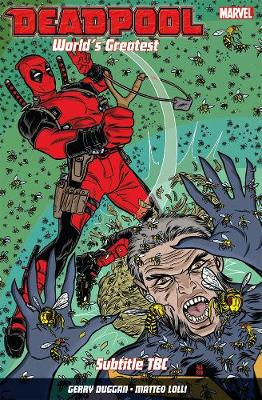 Deadpool: World's Greatest Vol. 3: The End Of An Error - Koblish, Scott (Artist), and Duggan, Gerry