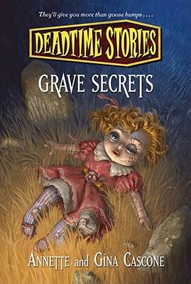 Deadtime Stories: Grave Secrets - Cascone, Annette, and Cascone, Gina