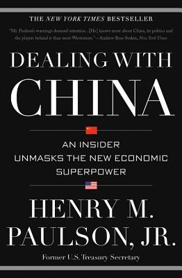 Dealing with China: An Insider Unmasks the New Economic Superpower - Paulson, Henry M
