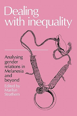 Dealing with Inequality: Analysing Gender Relations in Melanesia and Beyond - Strathern, Marilyn