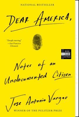 Dear America: Notes of an Undocumented Citizen - Vargas, Jose Antonio