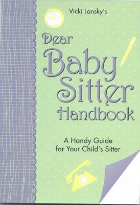 Dear Baby Sitter Handbook a Handy Guide for Your Child's Sitter - Lansky, Vicki