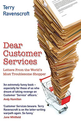 Dear Customer Services: Letters from the World's Most Troublesome Shopper - Ravenscroft, Terry