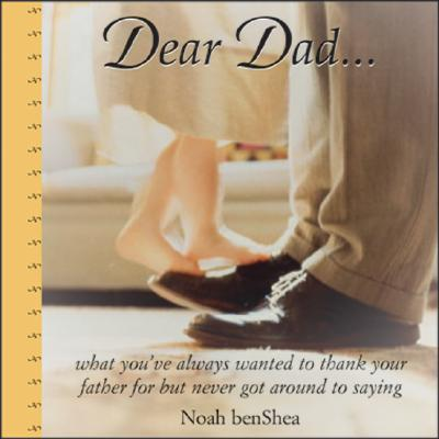 Dear Dad: What You've Always Wanted to Thank Your Father for But Never Got Around to Saying - Benshea, Noah