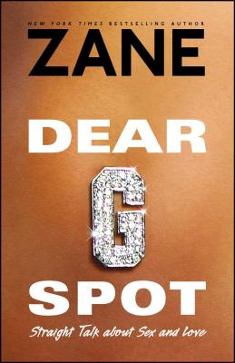 Dear G-Spot: Straight Talk about Sex and Love - Zane