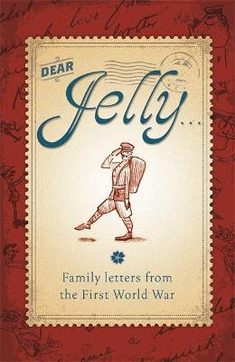 Dear Jelly: Family Letters from the First World War - Ridley, Sarah