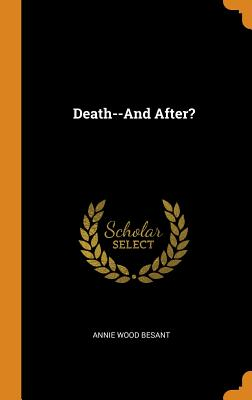 Death--And After? - Besant, Annie Wood