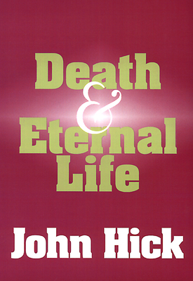 Death and Eternal Life - Hick, John