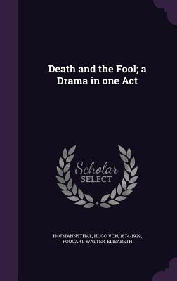 Death and the Fool; A Drama in One Act - Hofmannsthal, Hugo Von, and Foucart-Walter, Elisabeth