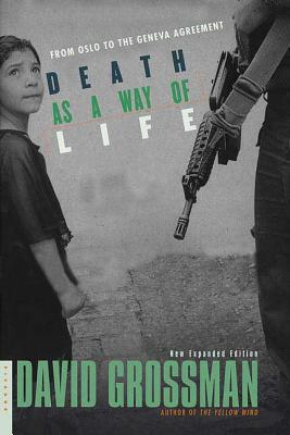 Death as a Way of Life: From Oslo to the Geneva Agreement - Grossman, David, and Watzman, Haim, Professor (Translated by)