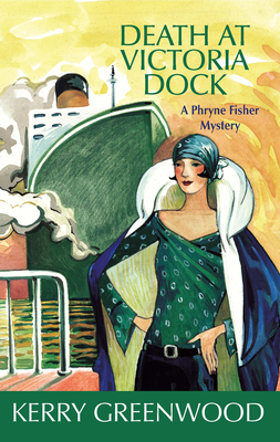 Death at Victoria Dock: A Phryne Fisher Mystery - Greenwood, Kerry