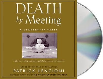 Death by Meeting: A Leadership Fable - Lencioni, Patrick M, and Arthur, Jack (Read by)