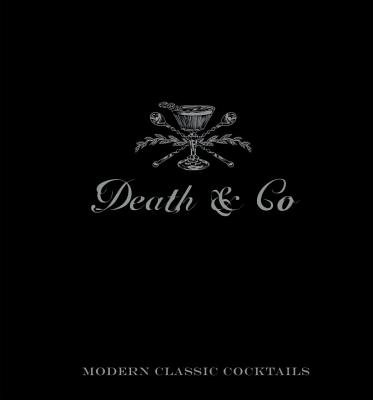 Death & Co: Modern Classic Cocktails - Kaplan, David, PhD, and Fauchald, Nick, and Day, Alex