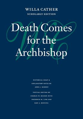 Death Comes for the Archbishop - Cather, Willa, and Mignon, Charles W (Editor), and Murphy, John J, PhD (Notes by)