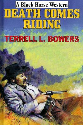 Death Comes Riding - Bowers, Terrell L