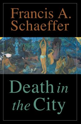 Death in the City - Schaeffer, Francis A, and Dennis, Lane T, PH.D. (Foreword by), and Middelmann, Udo W (Introduction by)