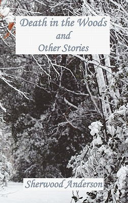 Death in the Woods and Other Stories - Anderson, Sherwood