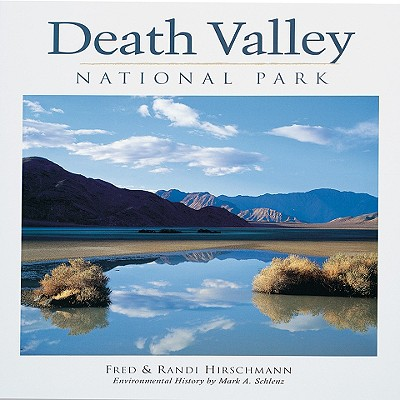 Death Valley National Park - Schlanz, Mark A, and Hirschmann, Randi (Photographer), and Hirschmann, Fred (Photographer)