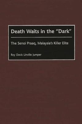 Death Waits in the Dark: The Senoi Praaq, Malaysia's Killer Elite - Jumper, Roy