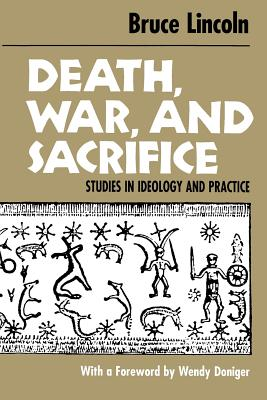Death, War, and Sacrifice: Studies in Ideology & Practice - Lincoln, Bruce