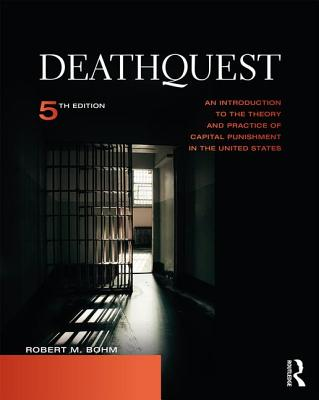 Deathquest: An Introduction to the Theory and Practice of Capital Punishment in the United States - Bohm, Robert M, PH.D.