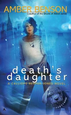 Death's Daughter: A Callipe Reaper-Jones Novel - Benson, Amber