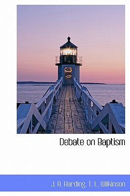 Debate on Baptism - Harding, J A, and Wilkinson, T L