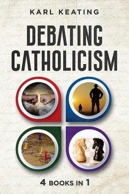 Debating Catholicism - Keating, Karl