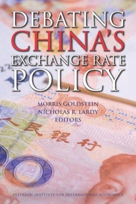 Debating China's Exchange Rate Policy - Goldstein, Morris (Editor), and Lardy, Nicholas (Editor)