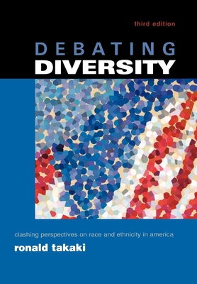 Debating Diversity: Clashing Perspectives on Race and Ethnicity in America - Takaki, Ronald (Editor)