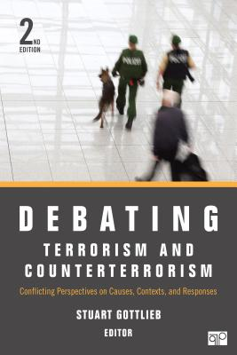 Debating Terrorism and Counterterrorism: Conflicting Perspectives on Causes, Contexts, and Responses - Gottlieb, Stuart (Editor)