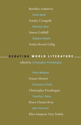 Debating World Literature - Prendergast, Christopher (Editor), and Anderson, Benedict Richard O'Gorman (Contributions by), and Apter, Emily...