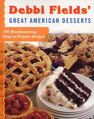 Debbi Fields' Great American Desserts: 100 Mouthwatering Easy-To-Prepare Recipes - Fields, Debbi, and Guider, John (Photographer)