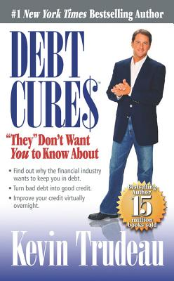 "Debt Cures ""They"" Don't Want You to Know about - Trudeau, Kevin"