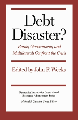 Debt Disaster?: Banks, Government and Multilaterals Confront the Crisis - Weeks, John F