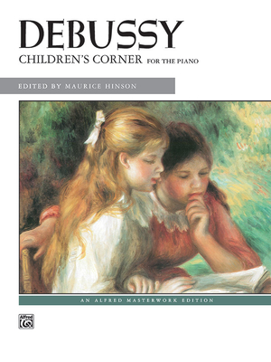 Debussy -- Children's Corner: For the Piano - Debussy, Claude (Composer), and Hinson, Maurice (Composer)