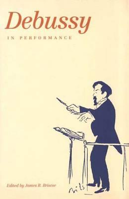 Debussy in Performance - Briscoe, James R, Dr. (Editor)