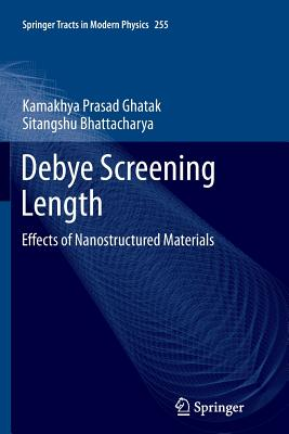 Debye Screening Length: Effects of Nanostructured Materials - Ghatak, Kamakhya Prasad