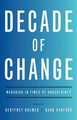 Decade of Change: Managing in Times of Uncertainty - Brewer, Geoffrey (Editor)