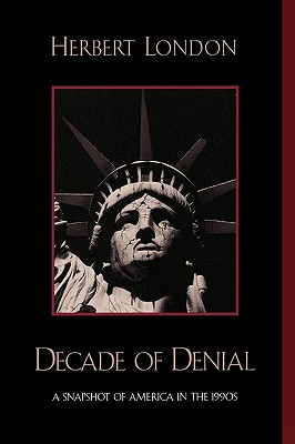 Decade of Denial: A Snapshot of America in the 1990s - London, Herbert I