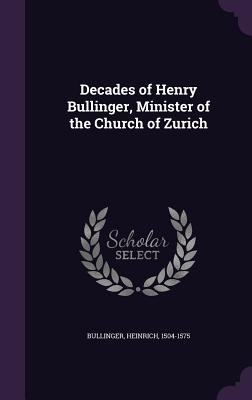 Decades of Henry Bullinger, Minister of the Church of Zurich - Bullinger, Heinrich