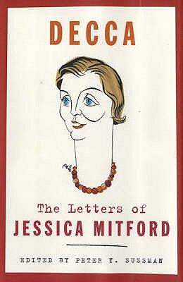 Decca: The Letters of Jessica Mitford - Mitford, Jessica, and Sussman, Peter Y. (Editor)