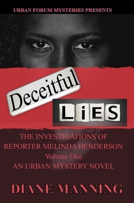Deceitful Lies: The Investigations of Reporter Melinda Henderson Volume I - Manning, Diane