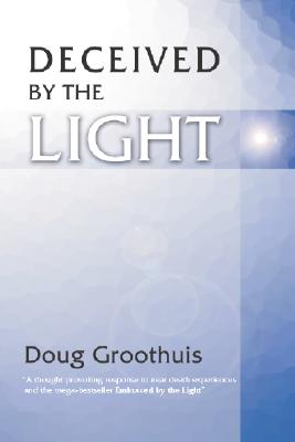 Deceived by the Light - Groothuis, Douglas R