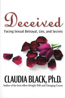 Deceived: Facing Sexual Betrayal Lies and Secrets - Black, Claudia, PhD