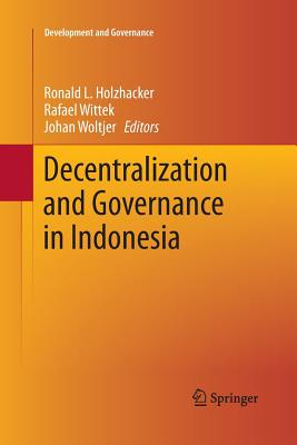 Decentralization and Governance in Indonesia - Holzhacker, Ronald L (Editor), and Wittek, Rafael (Editor), and Woltjer, Johan (Editor)