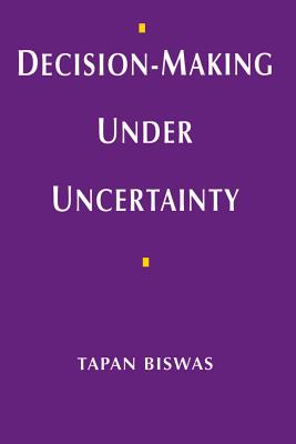 Decision-making Under Uncertainty - Biswas, Tapan