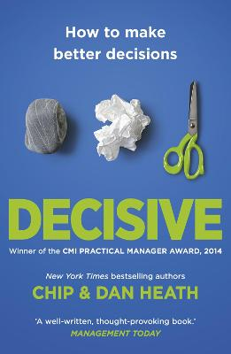 Decisive: How to Make Better Decisions - Heath, Chip, and Heath, Dan