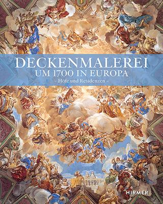 Deckenmalerei Um 1700 in Europa: Höfe Und Residenzen - Hoppe, Stephan, and Karner, Herbert, and Laß, Heiko