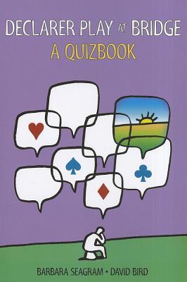 Declarer Play at Bridge: A Quizbook - Seagram, Barbara, and Bird, David